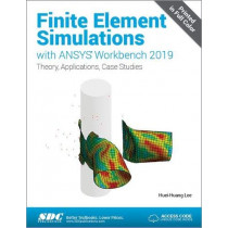 Finite Element Simulations with ANSYS Workbench 2019 by Huei-Huang Lee, 9781630572990
