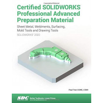 Certified SOLIDWORKS Professional Advanced Preparation Material (SOLIDWORKS 2020) by Paul Tran, 9781630573034