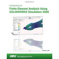 Introduction to Finite Element Analysis Using SOLIDWORKS Simulation 2020 by Randy Shih, 9781630573249