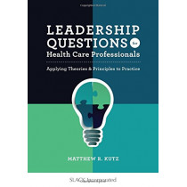 Leadership Questions for Health Care Professionals: Applying Theories & Principles to Practice by Matthew R. Kutz, 9781630913618