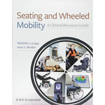 Seating and Wheeled Mobility: A Clinical Resource Guide by Michelle L. Lange, 9781630913960