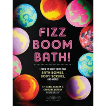 Fizz Boom Bath!: Learn to Make Your Own Bath Bombs, Body Scrubs, and More! by Isabel Bercaw, 9781631064623
