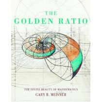 The Golden Ratio: The Divine Beauty of Mathematics by Gary B. Meisner, 9781631064869