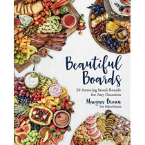 Beautiful Boards: 50 Amazing Snack Boards for Any Occasion by Maegan Brown, 9781631066474