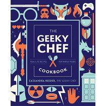 The Geeky Chef Cookbook: Real-Life Recipes for Your Favorite Fantasy Foods by Cassandra Reeder, 9781631067105