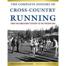 The Complete History of Cross-Country Running: From the Nineteenth Century to the Present Day by Andrew Boyd Hutchinson, 9781631440762