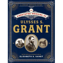 The Annotated Memoirs of Ulysses S. Grant by Ulysses S. Grant, 9781631492440