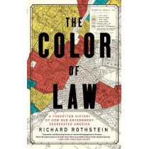 The Color of Law: A Forgotten History of How Our Government Segregated America by Richard Rothstein, 9781631494536