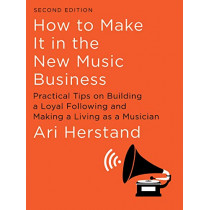 How To Make It in the New Music Business: Practical Tips on Building a Loyal Following and Making a Living as a Musician by Ari Herstand, 9781631494796