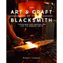 The Art and Craft of the Blacksmith: Techniques and Inspiration for the Modern Smith by Robert Thomas, 9781631593819