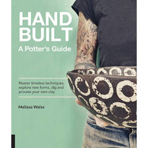 Handbuilt, A Potter's Guide: Master timeless techniques, explore new forms, dig and process your own clay by Melissa Weiss, 9781631595981