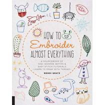 How to Embroider Almost Everything: A Sourcebook of 500+ Modern Motifs + Easy Stitch Tutorials - Learn to Draw with Thread! by Wendi Gratz, 9781631597893