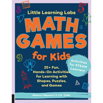 Little Learning Labs: Math Games for Kids, abridged paperback edition: 25+ Fun, Hands-On Activities for Learning with Shapes, Puzzles, and Games by Rebecca Rapoport, 9781631597954