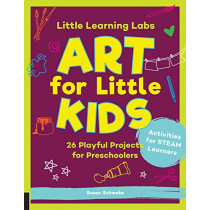 Little Learning Labs: Art for Little Kids, abridged paperback edition: 26 Playful Projects for Preschoolers; Activities for STEAM Learners by Susan Schwake, 9781631598135