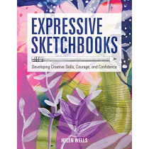 Expressive Sketchbooks: Developing Creative Skills, Courage, and Confidence by Helen Wells, 9781631598357