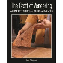 The Craft of Veneering: A Complete Guide from Basic to Advanced by Craig Thibodeau, 9781631869006