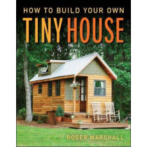 How to Build Your Own Tiny House by Roger Marshall, 9781631869075