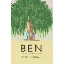 Ben: A Novel. And a True Story. by Robyn S Brown, 9781632134301
