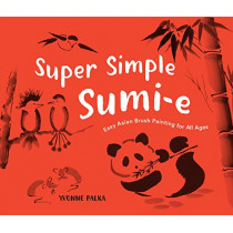 Super Simple Sumi-e: The Art of Asian Brush Painting by Yvonne Palka, 9781632172044
