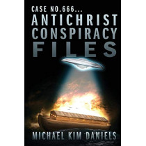 Case No. 666...Antichrist Conspiracy Files by Michael Kim Daniels, 9781632320681