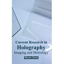 Current Research in Holography: Imaging and Metrology by Wynne Davis, 9781632381118