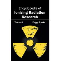 Encyclopedia of Ionizing Radiation Research: Volume I by Peggy Sparks, 9781632381415