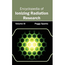 Encyclopedia of Ionizing Radiation Research: Volume III by Peggy Sparks, 9781632381439