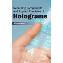 Recording Components and Applied Principles of Holograms by Wynne Davis, 9781632383983