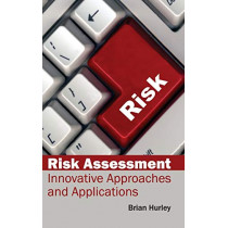 Risk Assessment: Innovative Approaches and Applications by Brian Hurley, 9781632384010