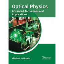 Optical Physics: Advanced Techniques and Applications by Vladimir Latinovic, 9781632385451