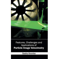 Features, Challenges and Applications of Particle Image Velocimetry by Sasha Kremke, 9781632402363