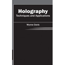 Holography: Techniques and Applications by Wynne Davis, 9781632402981