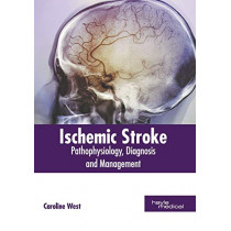 Ischemic Stroke: Pathophysiology, Diagnosis and Management by Caroline West, 9781632415035