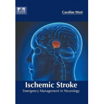 Ischemic Stroke: Emergency Management in Neurology by Caroline West, 9781632425515