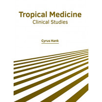 Tropical Medicine: Clinical Studies by Cyrus Hank, 9781632428202