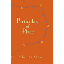 Particulars of Place by Richard O. Moore, 9781632430052