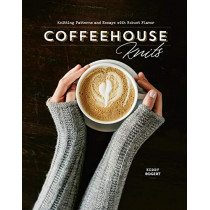 Coffeehouse Knits: Knitting Patterns and Essays with Robust Flavor by Kerry Bogert, 9781632506597