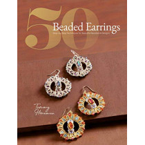 50 Beaded Earrings: Step-by-Step Techniques for Beautiful Beadwork Designs by Tammy Honaman, 9781632506863