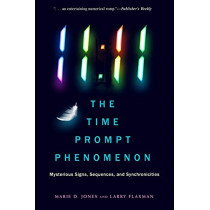 11:11 the Time Prompt Phenomenon - New Edition: Mysterious Signs, Sequences, and Synchronicities by Marie D. Jones, 9781632651679