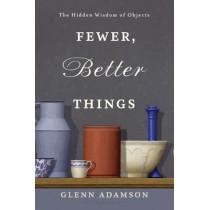 Fewer, Better Things: The Hidden Wisdom of Objects by Glenn Adamson, 9781632869647