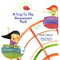 A Trip to the Amusement Park by Noah Lukeman, 9781632914880