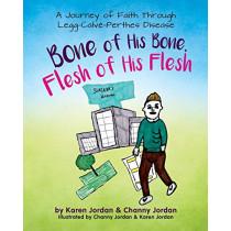 Bone of His Bone, Flesh of His Flesh: A Journey of Faith Through Legg-Calv�-Perthes Disease by Karen Adele Jordan, 9781633082823