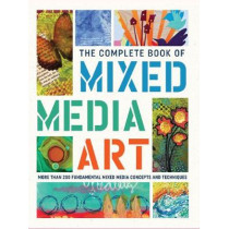 The Complete Book of Mixed Media Art: More than 200 fundamental mixed media concepts and techniques by Walter Foster Creative Team, 9781633223431