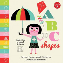 Little Concepts: ABC Shapes: Beyond Squares and Circles to Cubes and Squircles by Walter Foster Creative Team, 9781633225145