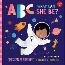 ABC for Me: ABC What Can She Be?: Girls can be anything they want to be, from A to Z by Sugar Snap Studio, 9781633226241