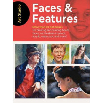 Art Studio: Faces & Features: More than 50 projects and techniques for drawing and painting heads, faces, and features in pencil, acrylic, watercolor, and more! by Walter Foster Creative Team, 9781633226432