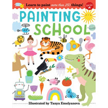 Painting School: Learn to paint more than 250 things! by Tanya Emelyanova, 9781633227101
