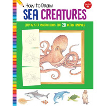 How to Draw Sea Creatures: Step-by-step instructions for 20 ocean animals by Russell Farrell, 9781633227569