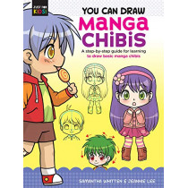 You Can Draw Manga Chibis: A step-by-step guide for learning to draw basic manga chibis by Samantha Whitten, 9781633228627