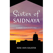 Sister of Saidnaya: A Syrian Immigrant's Tale by Rose Ann Kalister, 9781633371811